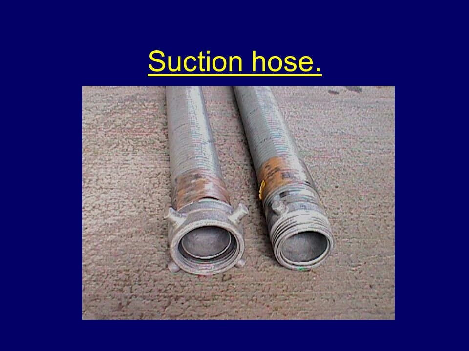 Suction hose.
