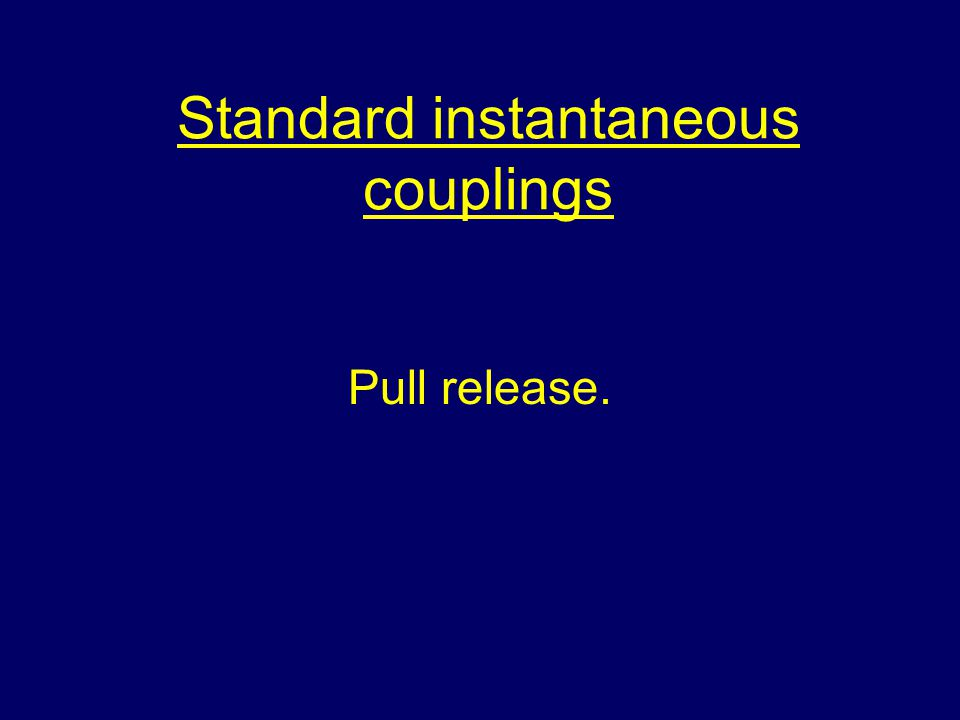 Standard instantaneous couplings Pull release.