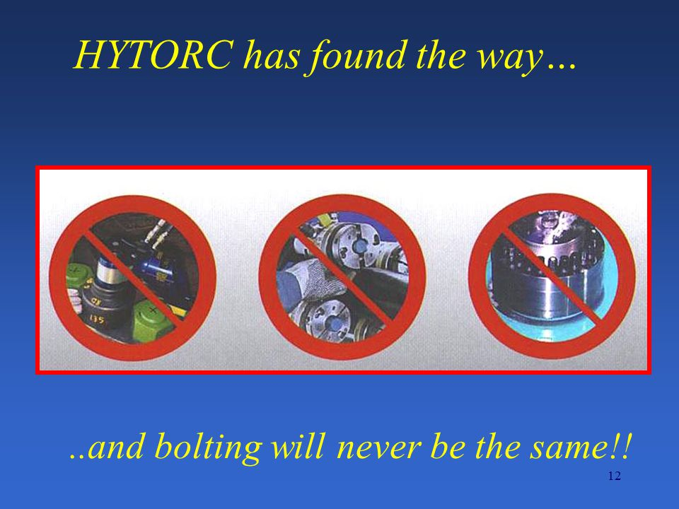 12..and bolting will never be the same!! HYTORC has found the way…