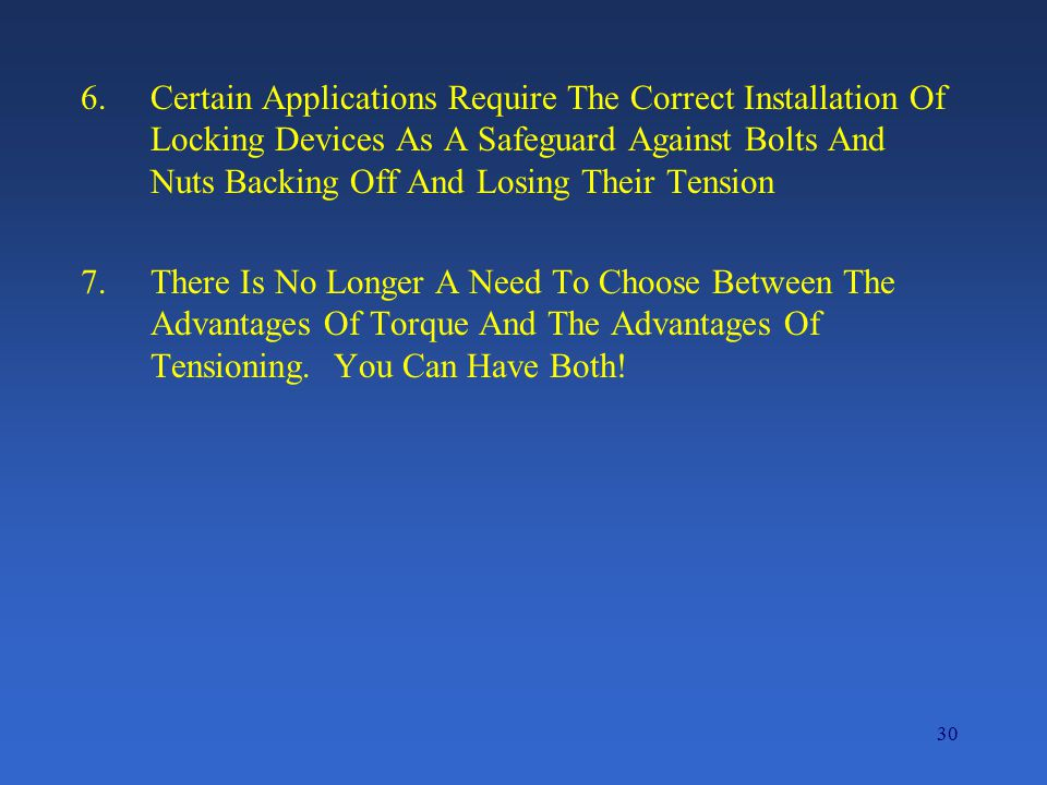 30 6.Certain Applications Require The Correct Installation Of Locking Devices As A Safeguard Against Bolts And Nuts Backing Off And Losing Their Tension 7.There Is No Longer A Need To Choose Between The Advantages Of Torque And The Advantages Of Tensioning.