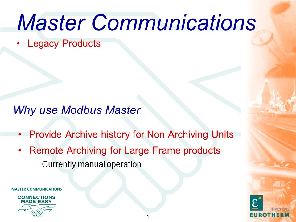 1 Why use Modbus Master Provide Archive history for Non Archiving Units Remote Archiving for Large Frame products –Currently manual operation.
