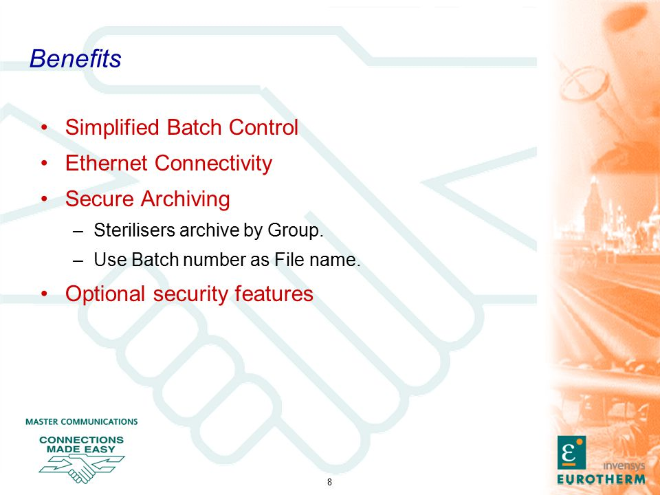 8 Benefits Simplified Batch Control Ethernet Connectivity Secure Archiving –Sterilisers archive by Group.