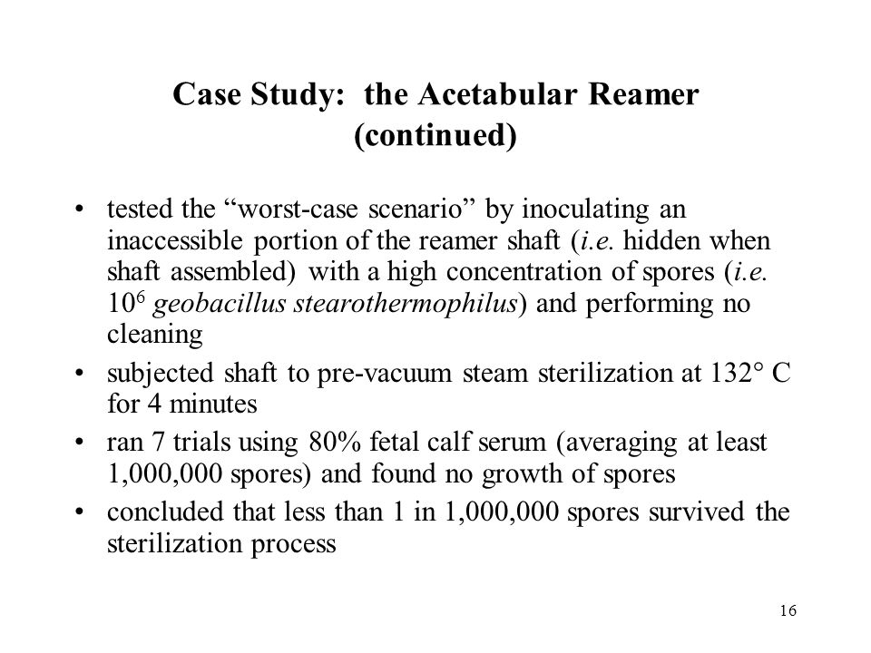 16 Case Study: the Acetabular Reamer (continued) tested the worst-case scenario by inoculating an inaccessible portion of the reamer shaft (i.e.