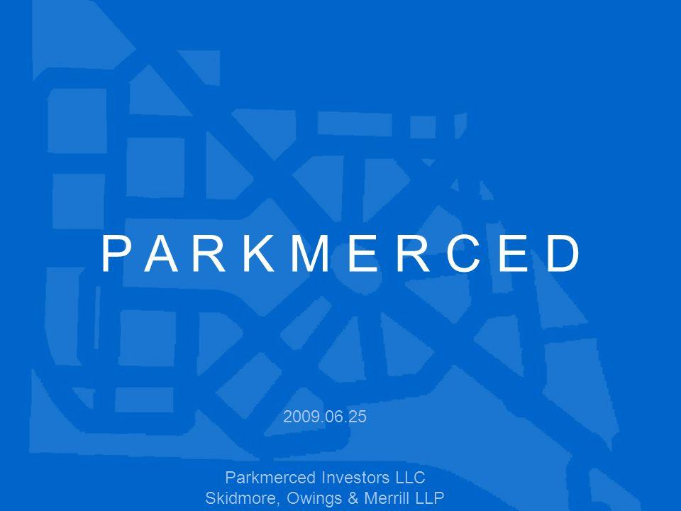 P A R K M E R C E D 2009.06.25 Parkmerced Investors LLC Skidmore, Owings & Merrill LLP