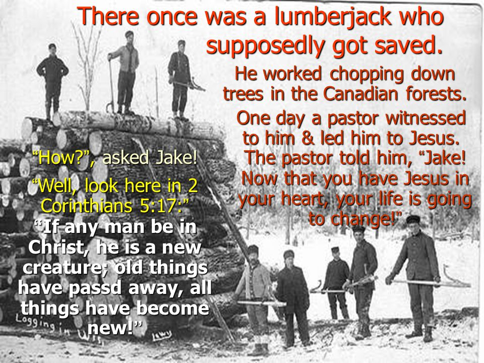 There once was a lumberjack who supposedly got saved.