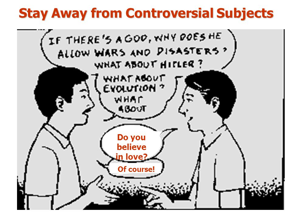 Stay Away from Controversial Subjects Do you believe in love? Of course!