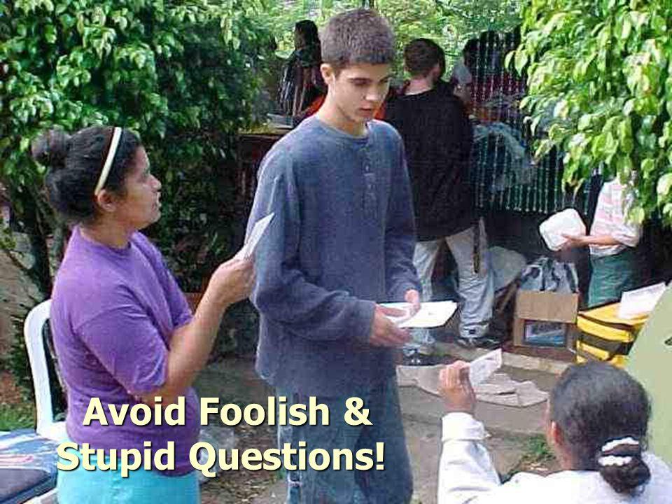 Avoid Foolish & Stupid Questions! Avoid Foolish & Stupid Questions!
