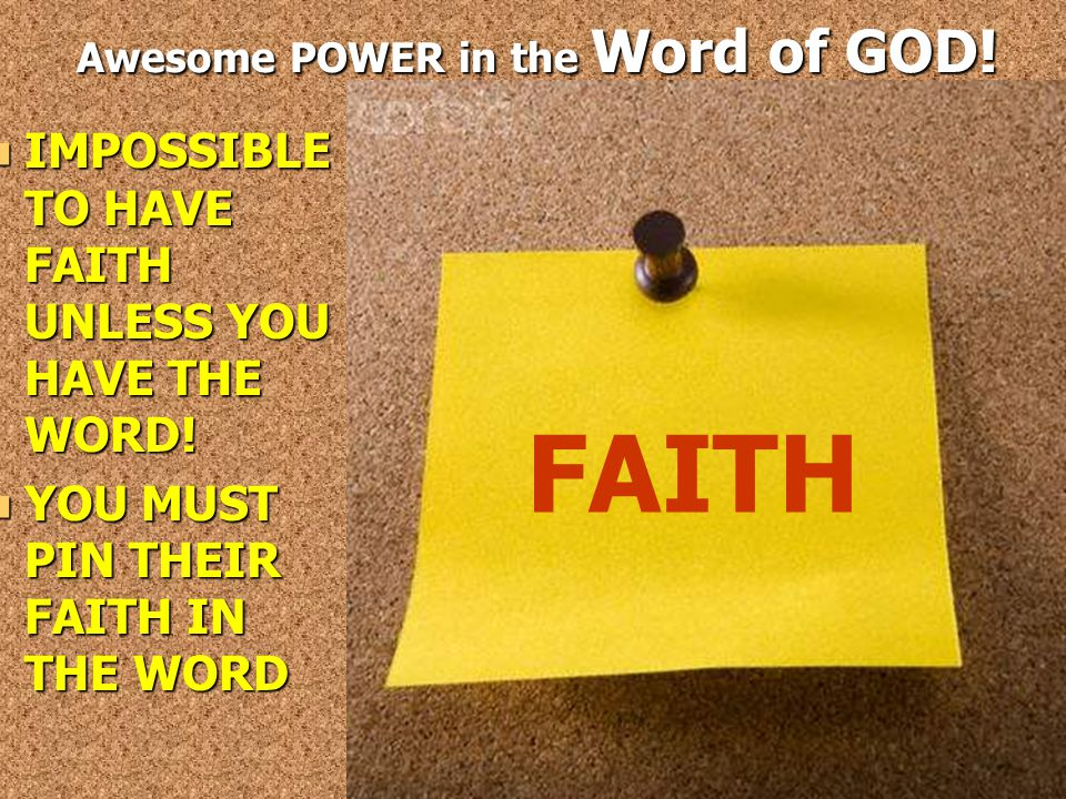 Awesome POWER in the Word of GOD.IMPOSSIBLE TO HAVE FAITH UNLESS YOU HAVE THE WORD.