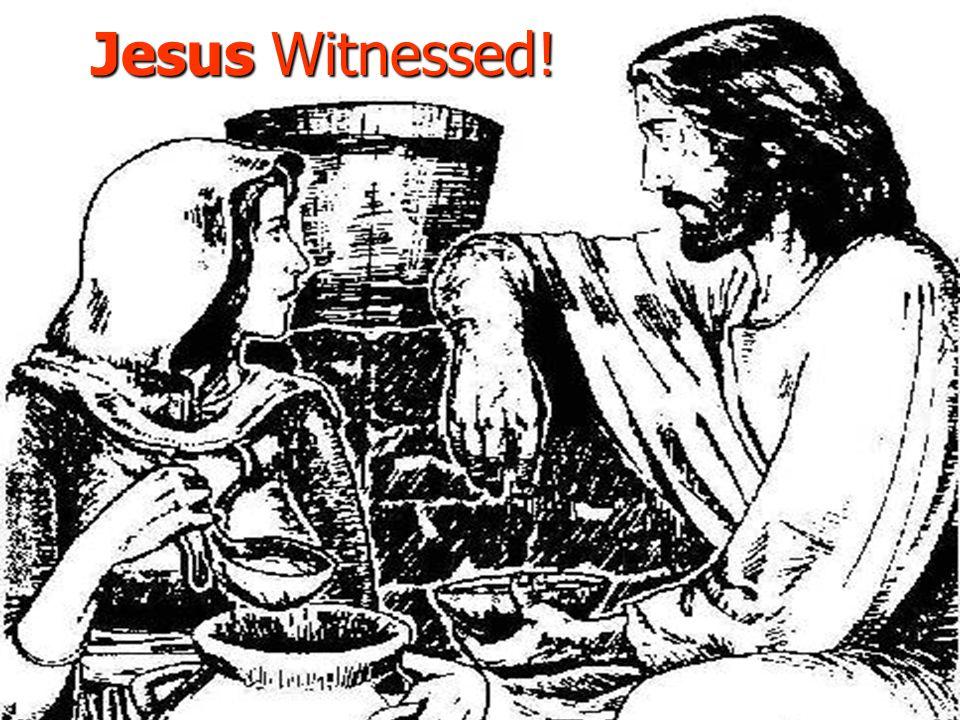 Jesus Witnessed!
