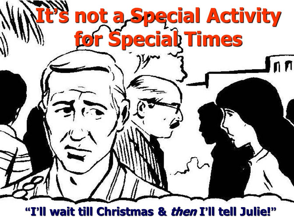 It ' s not a Special Activity for Special Times I ' ll wait till Christmas & then I ' ll tell Julie.