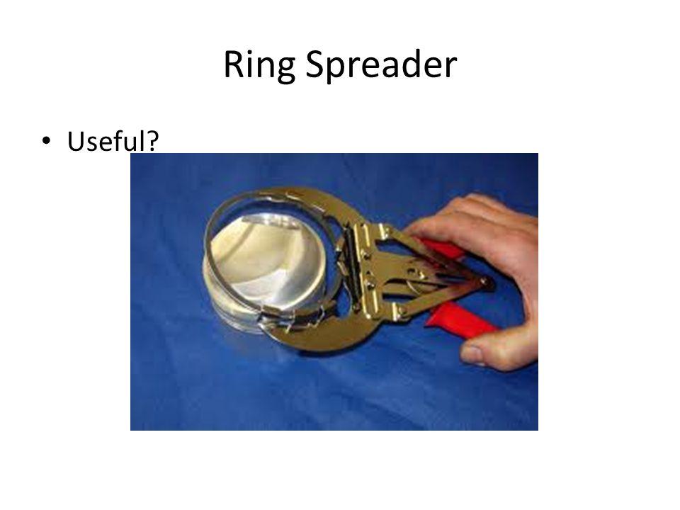 Ring Spreader Useful?
