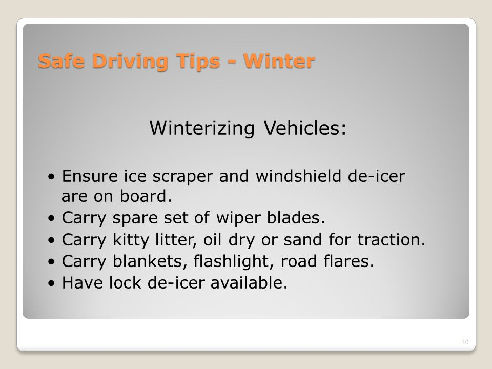 Safe Driving Tips - Winter Winterizing Vehicles: Ensure ice scraper and windshield de-icer are on board. Carry spare set of wiper blades. Carry kitty