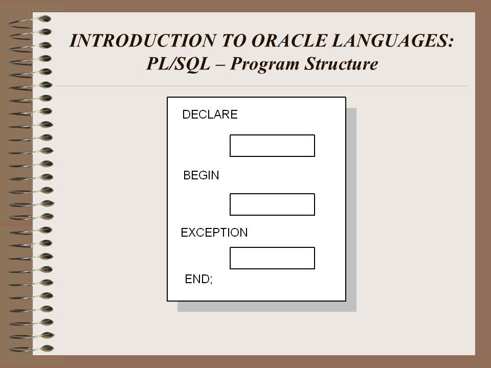 INTRODUCTION TO ORACLE LANGUAGES: PL/SQL – Program Structure