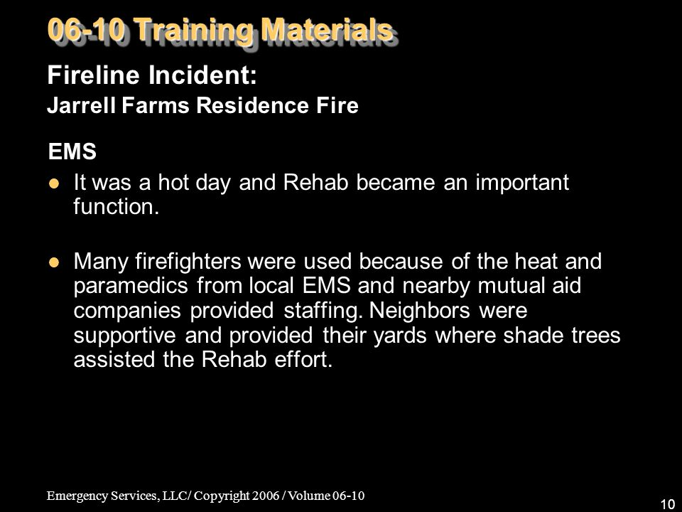 Emergency Services, LLC/ Copyright 2006 / Volume 06-10 10 EMS It was a hot day and Rehab became an important function.