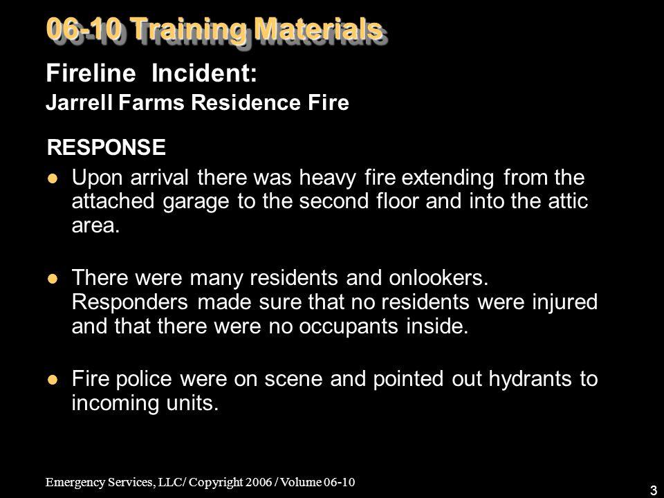 Emergency Services, LLC/ Copyright 2006 / Volume 06-10 14 LESSONS LEARNED Knowing the jurisdiction was a great benefit on this incident.