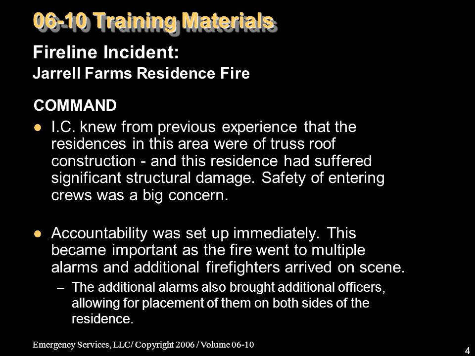 Emergency Services, LLC/ Copyright 2006 / Volume 06-10 4 COMMAND I.C. knew from previous experience that the residences in this area were of truss roo