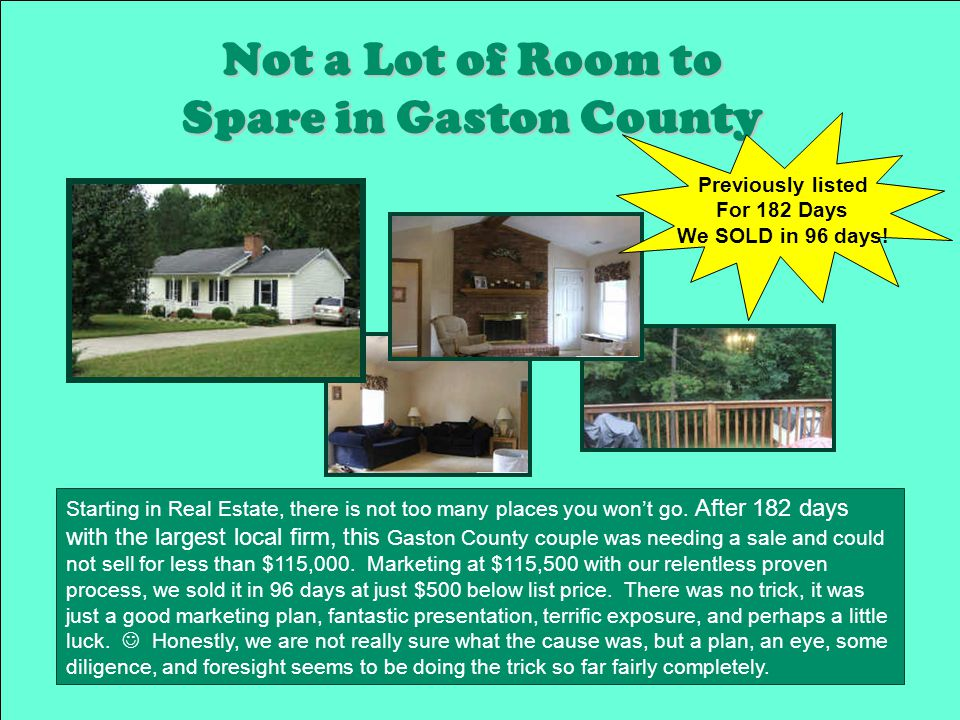 Not a Lot of Room to Spare in Gaston County Starting in Real Estate, there is not too many places you won't go.