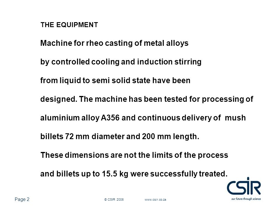 Page 3 © CSIR 2006 www.csir.co.za Molten metal at temperature close to the liquidus is pored into stainless steel cups.