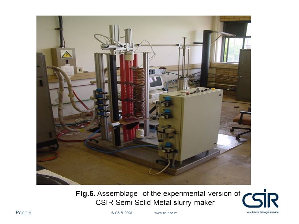 Page 20 © CSIR 2006 www.csir.co.za The characteristics of the A356 castings achieved in this work are: Grain size: less than 85  m Shape factor: less than 1.52 Mechanical properties in T6 condition: Yield Stress: 286 MPa, Ultimate Tensile Strength: 334 MPa, Elongation: 6.2 % Maximum temperature variation in a single billet is 4  C Production rate: one billet per minute.