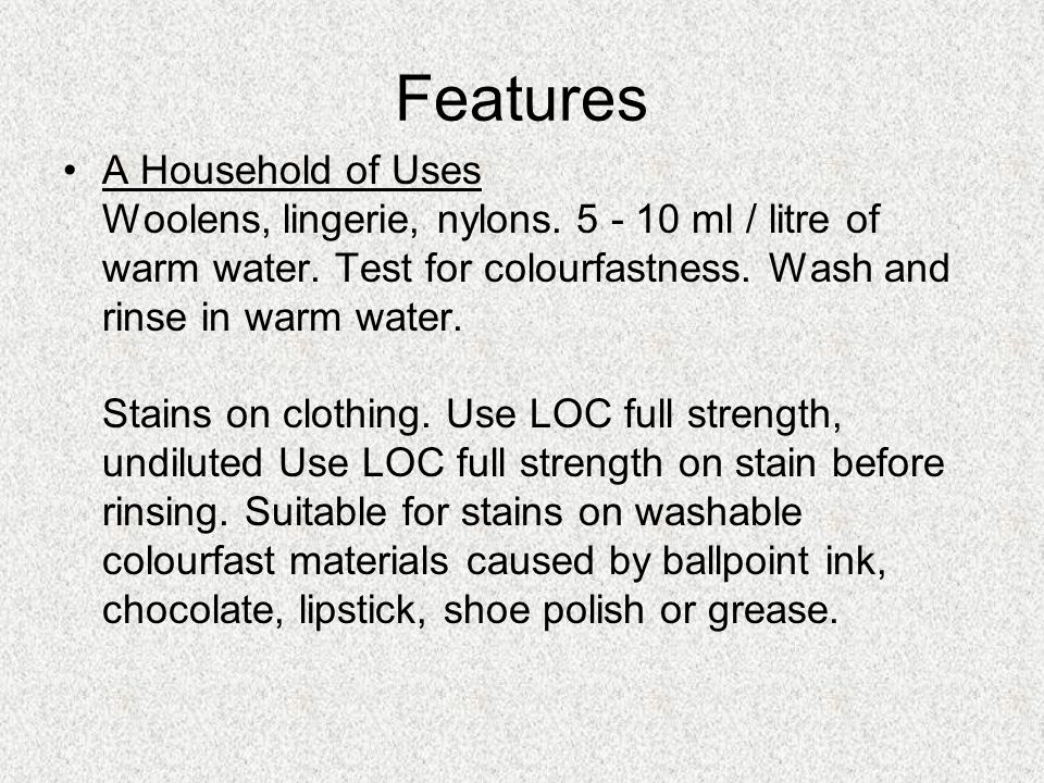 A Household of Uses Woolens, lingerie, nylons. 5 - 10 ml / litre of warm water.
