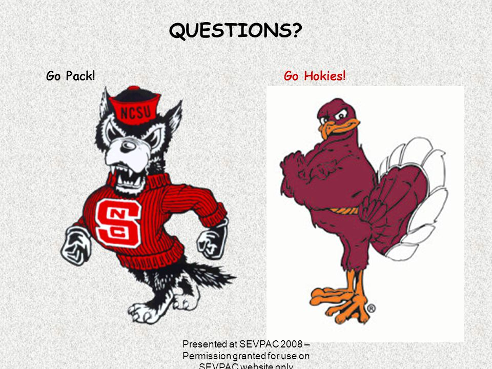 Go Pack!Go Hokies! QUESTIONS? Presented at SEVPAC 2008 – Permission granted for use on SEVPAC website only