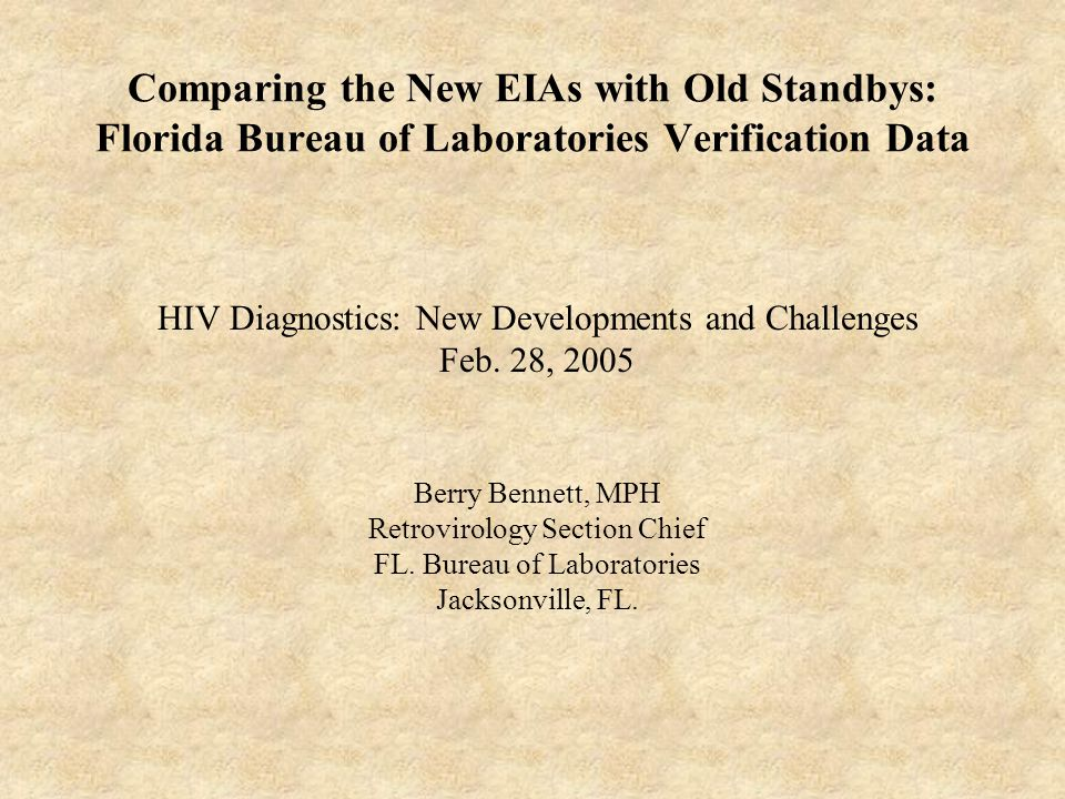 Comparing the New EIAs with Old Standbys: Florida Bureau of Laboratories Verification Data HIV Diagnostics: New Developments and Challenges Feb. 28, 2