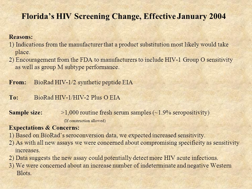 Florida's HIV Screening Change, Effective January 2004 Reasons: 1) Indications from the manufacturer that a product substitution most likely would tak