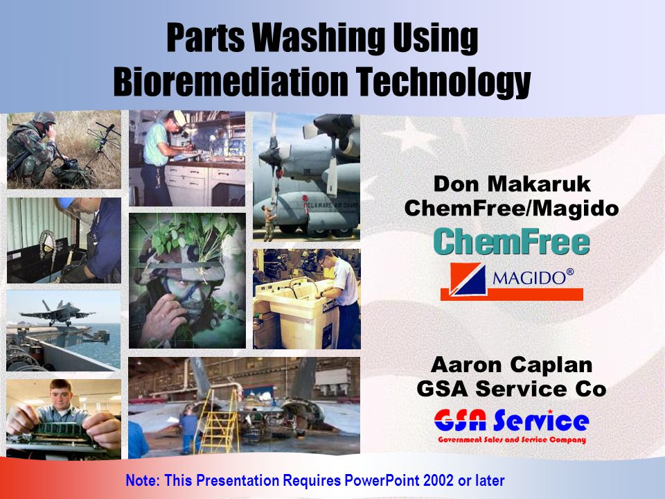 Parts Washing Using Bioremediation Technology Don Makaruk ChemFree/Magido Aaron Caplan GSA Service Co Note: This Presentation Requires PowerPoint 2002 or later