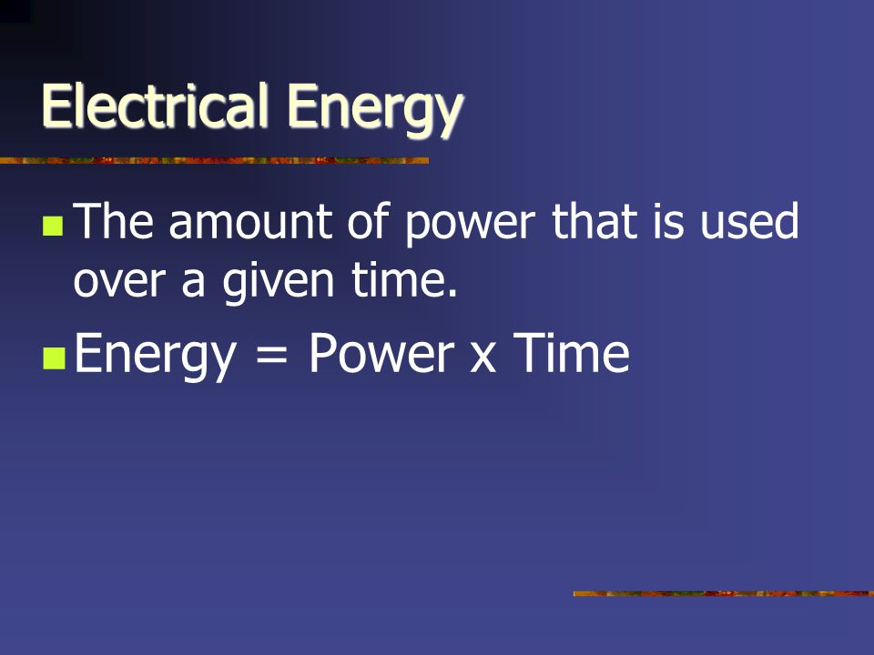 Electrical Energy Electric companies normally use the kilowatt-hour to charge for energy.