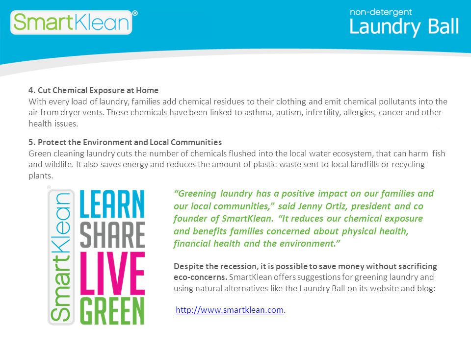 Greening laundry has a positive impact on our families and our local communities, said Jenny Ortiz, president and co founder of SmartKlean.
