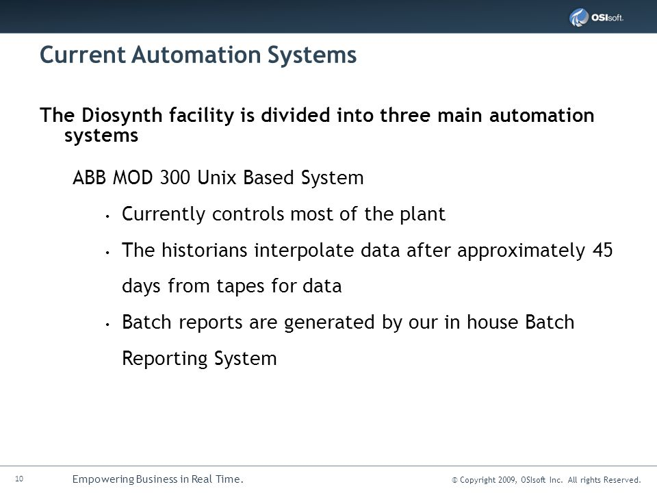 10 Empowering Business in Real Time. © Copyright 2009, OSIsoft Inc. All rights Reserved. Current Automation Systems The Diosynth facility is divided i