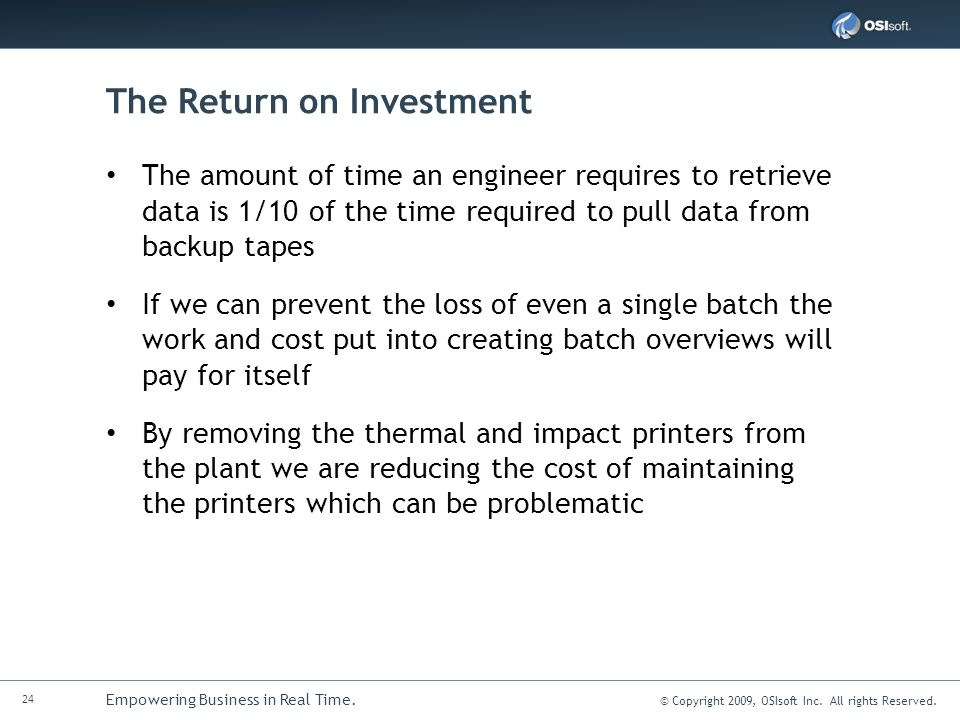 24 Empowering Business in Real Time. © Copyright 2009, OSIsoft Inc. All rights Reserved. The Return on Investment The amount of time an engineer requi