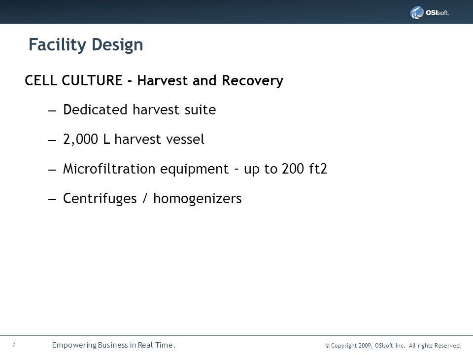 7 Empowering Business in Real Time. © Copyright 2009, OSIsoft Inc. All rights Reserved. Facility Design CELL CULTURE - Harvest and Recovery – Dedicate