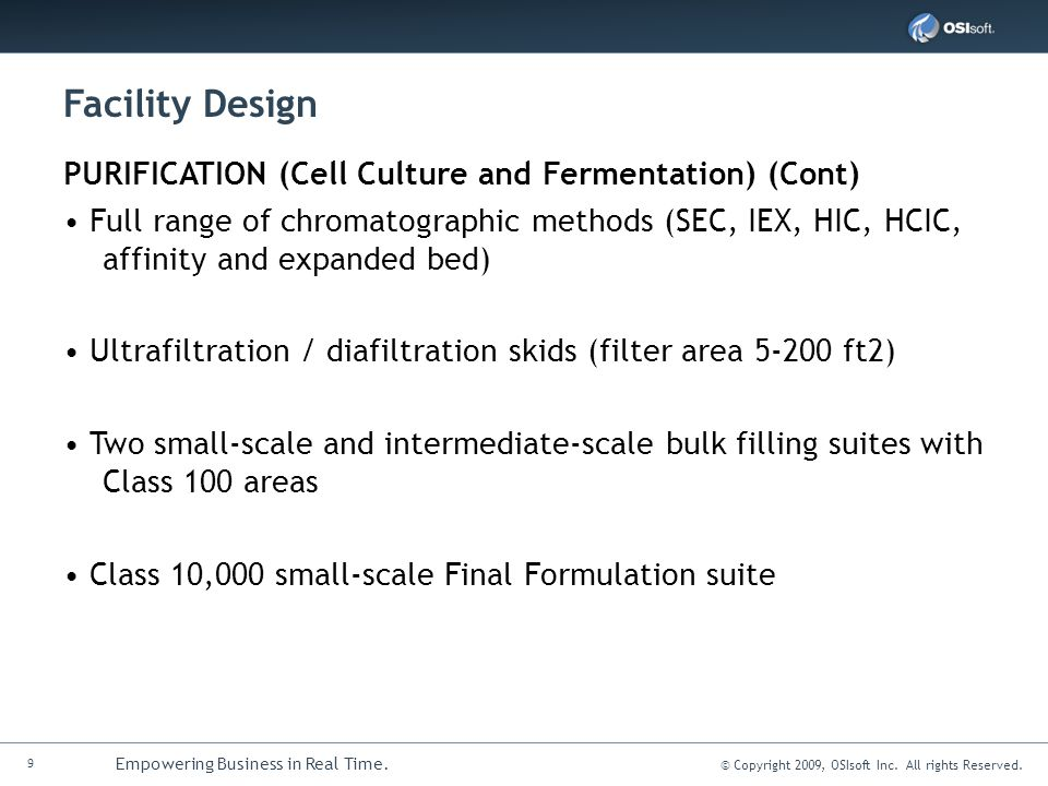 9 Empowering Business in Real Time. © Copyright 2009, OSIsoft Inc. All rights Reserved. Facility Design PURIFICATION (Cell Culture and Fermentation) (
