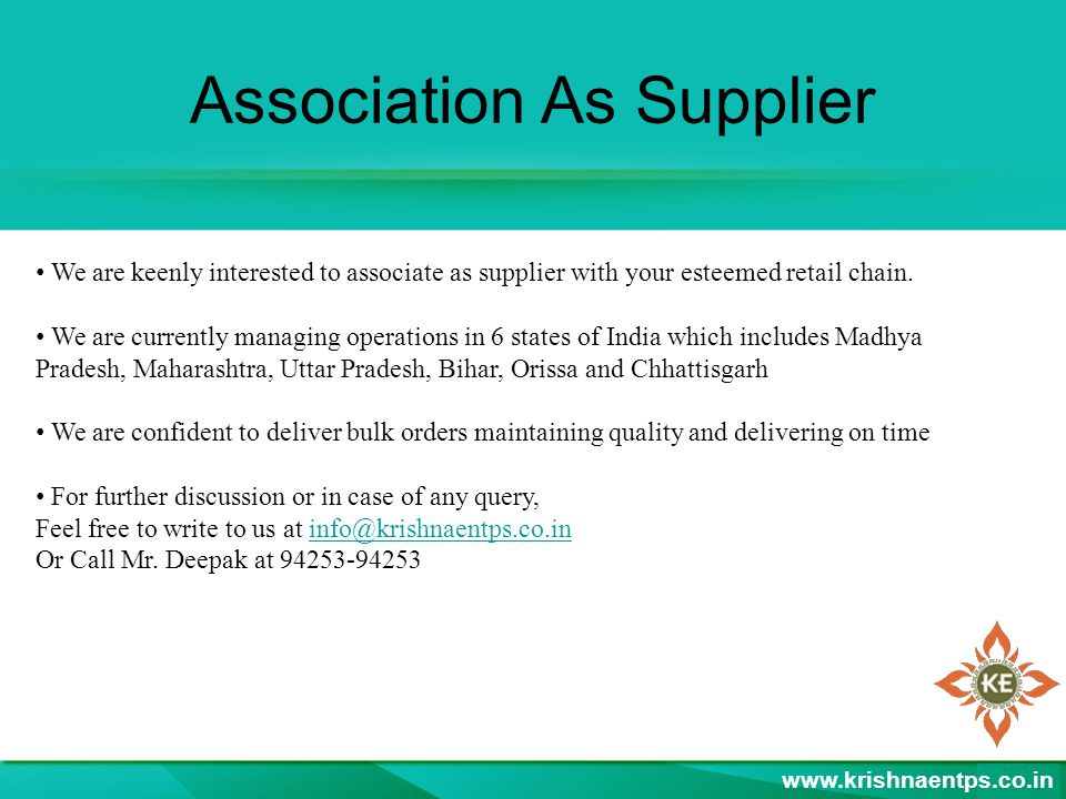 Association As Supplier We are keenly interested to associate as supplier with your esteemed retail chain. We are currently managing operations in 6 s