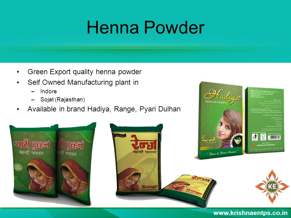 Henna Powder Green Export quality henna powder Self Owned Manufacturing plant in –Indore –Sojat (Rajasthan) Available in brand Hadiya, Range, Pyari Dulhan www.krishnaentps.co.in
