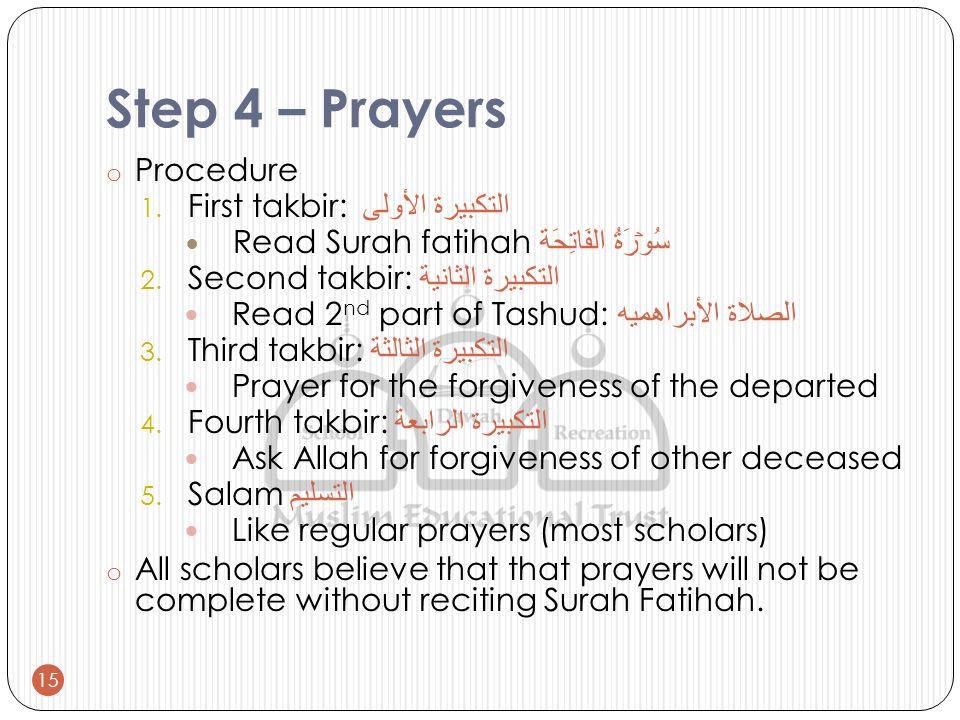 Step 4 – Prayers o Procedure 1. First takbir: التكبيرة الأولى Read Surah fatihah سُوۡرَةُ الفَاتِحَة 2. Second takbir: التكبيرة الثانية Read 2 nd part