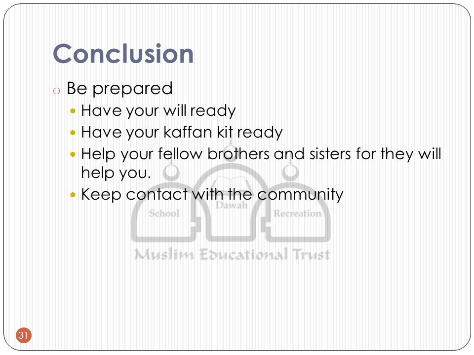 Conclusion o Be prepared Have your will ready Have your kaffan kit ready Help your fellow brothers and sisters for they will help you.