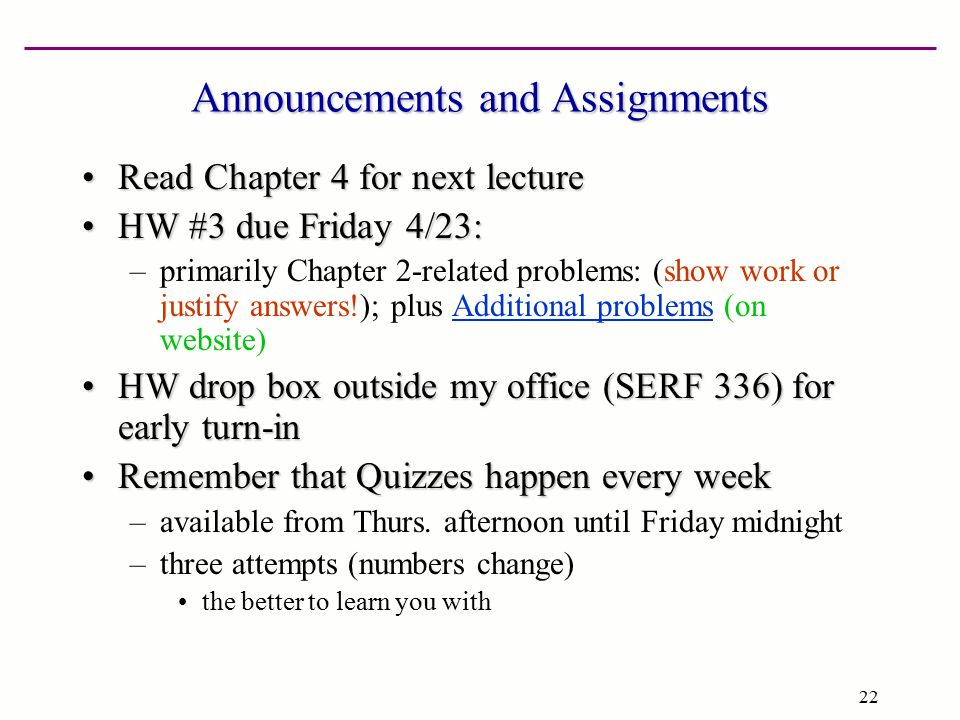 22 Announcements and Assignments Read Chapter 4 for next lectureRead Chapter 4 for next lecture HW #3 due Friday 4/23:HW #3 due Friday 4/23: –primaril