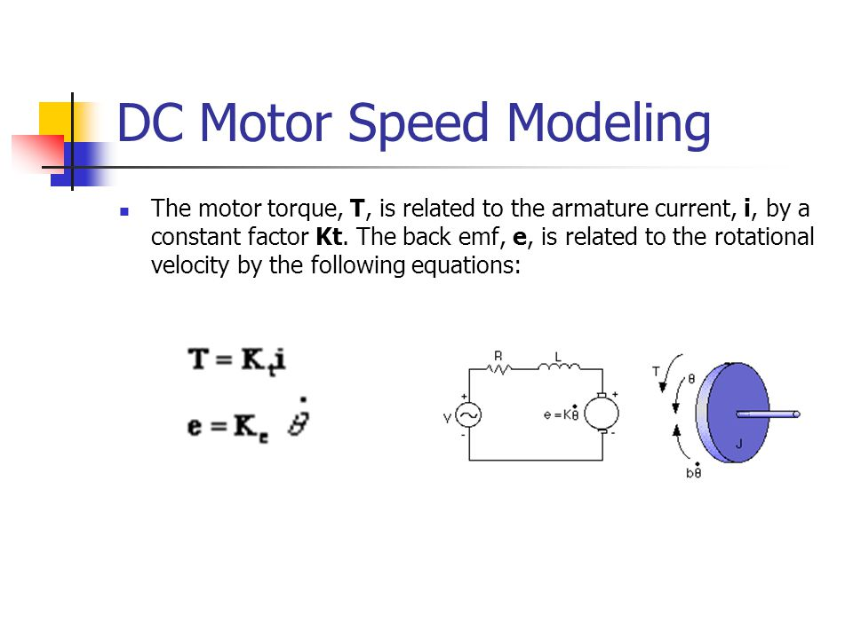 DC Motor Speed Modeling The motor torque, T, is related to the armature current, i, by a constant factor Kt.