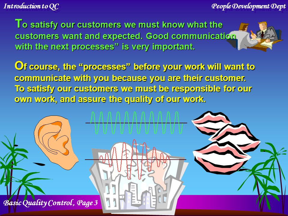 Introduction to QC People Development Dept In QC we treat the people who receive the results of our the work as our customers. Sometimes this is calle