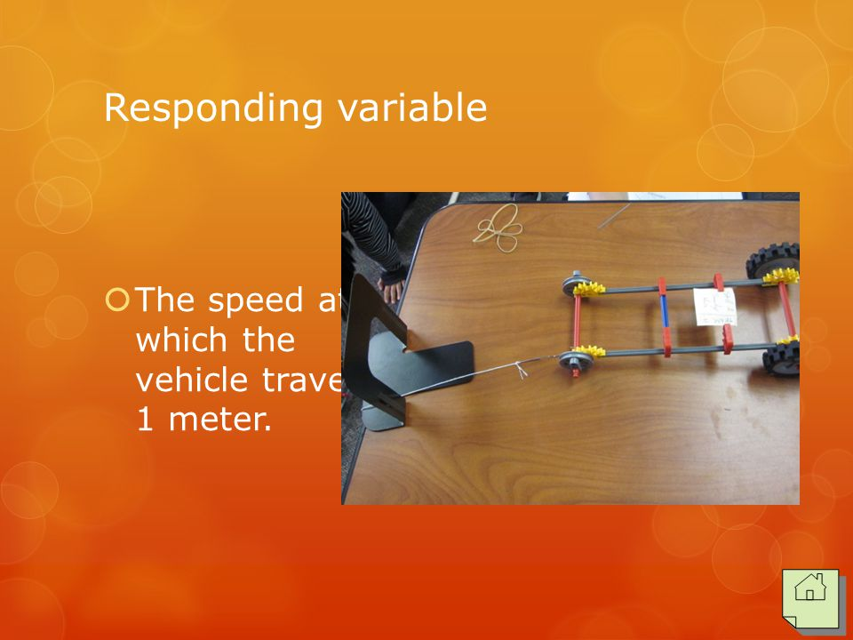 Responding variable  The speed at which the vehicle traveled 1 meter.