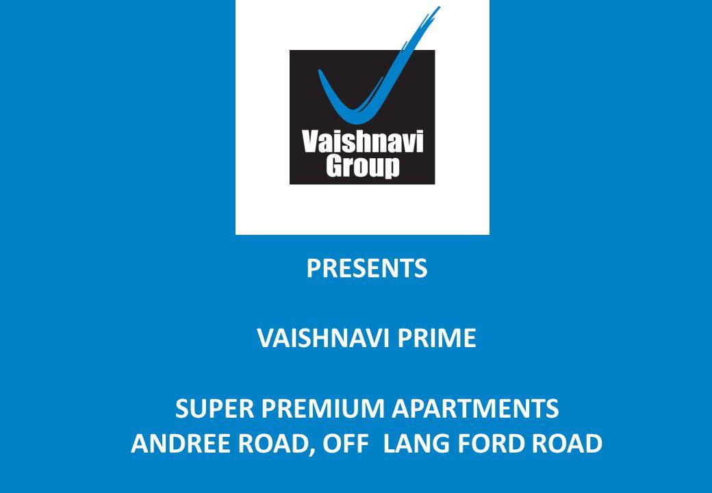 PRESENTS VAISHNAVI PRIME SUPER PREMIUM APARTMENTS ANDREE ROAD, OFF LANG FORD ROAD