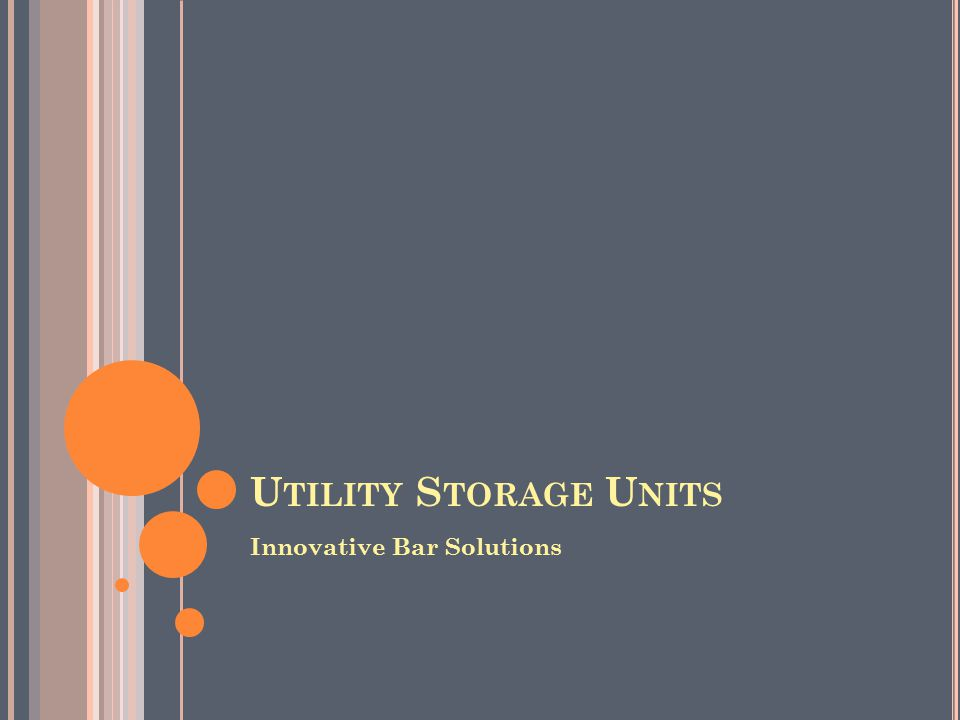 U TILITY S TORAGE U NITS Innovative Bar Solutions