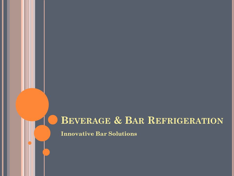 B EVERAGE & B AR R EFRIGERATION Innovative Bar Solutions