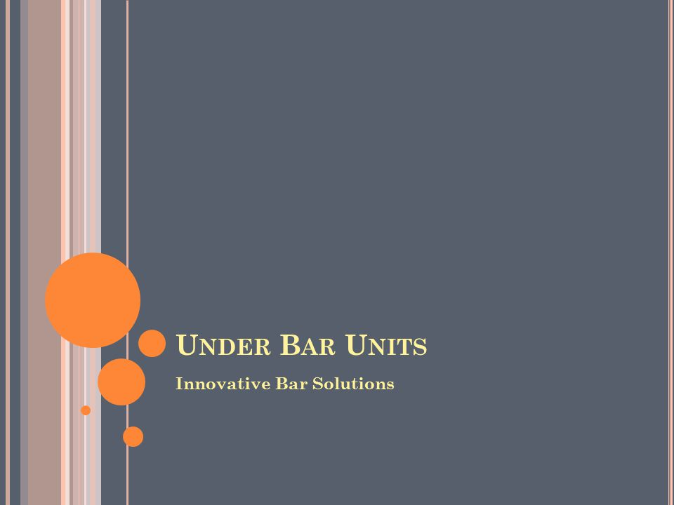 U NDER B AR U NITS Innovative Bar Solutions