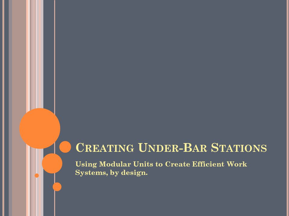 C REATING U NDER -B AR S TATIONS Using Modular Units to Create Efficient Work Systems, by design.