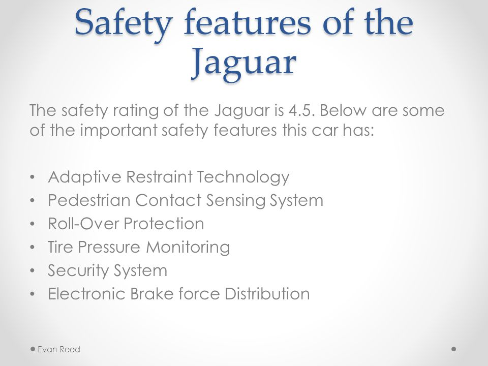 Safety features of the Jaguar The safety rating of the Jaguar is 4.5.