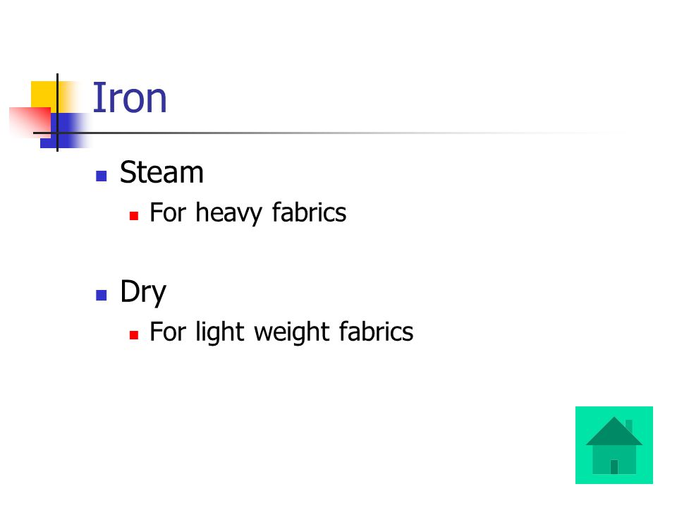 Iron Steam For heavy fabrics Dry For light weight fabrics