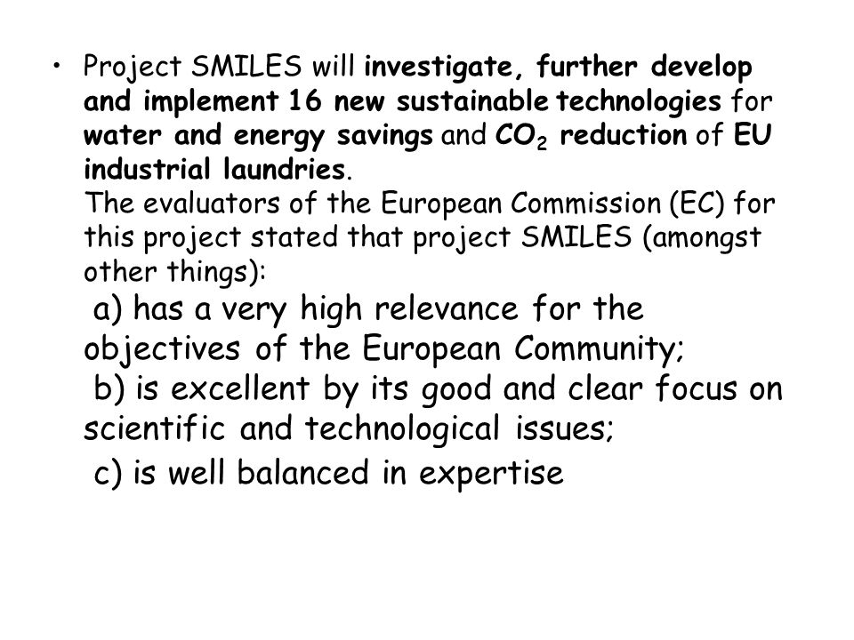 Project SMILES will investigate, further develop and implement 16 new sustainable technologies for water and energy savings and CO 2 reduction of EU i